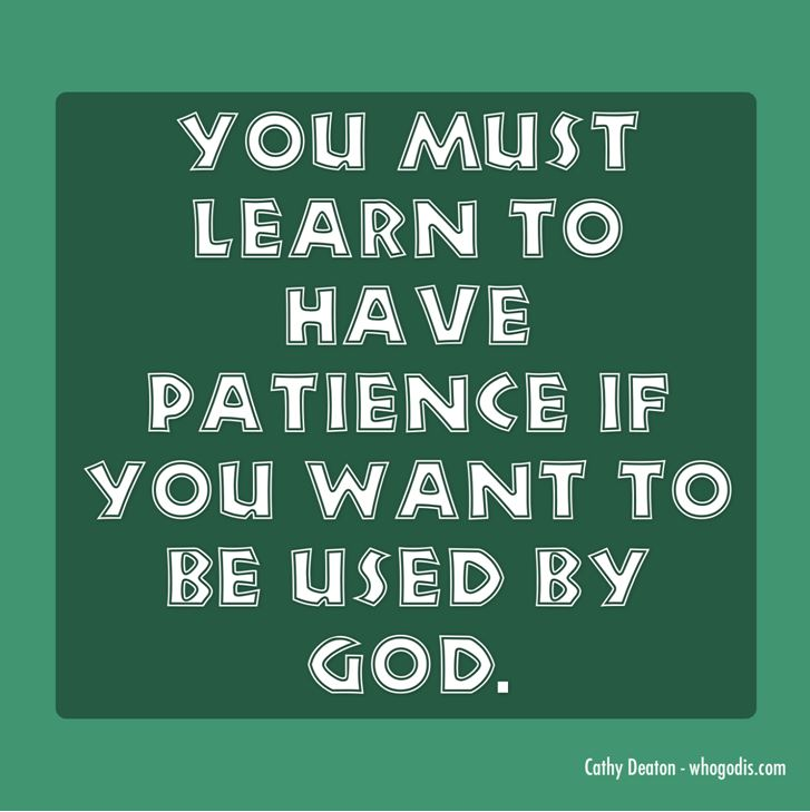 you must have patience to be used by god