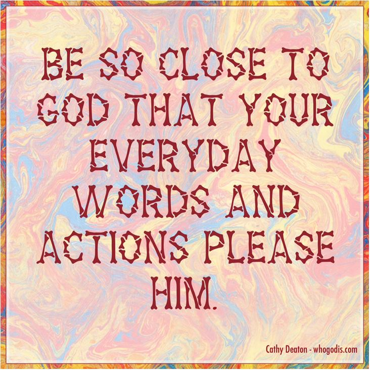 close to god words actions please him