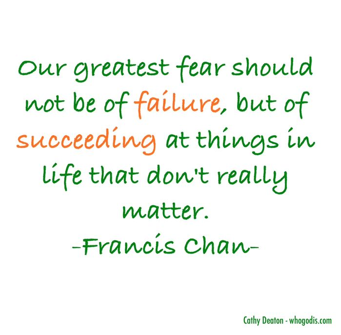 greatest fear failing at things that dont matter