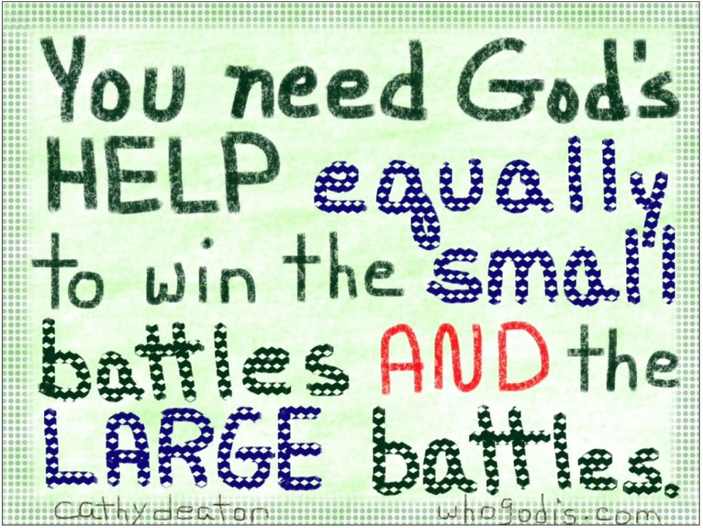 you need gods help to win large and small  battles
