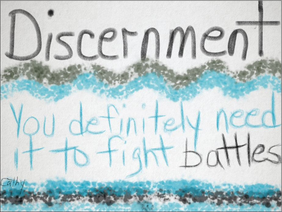 You Need Discernment In Choosing Your Battles