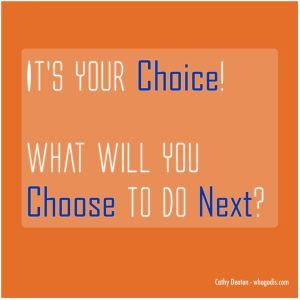 title-its your choice what will you choose to do next